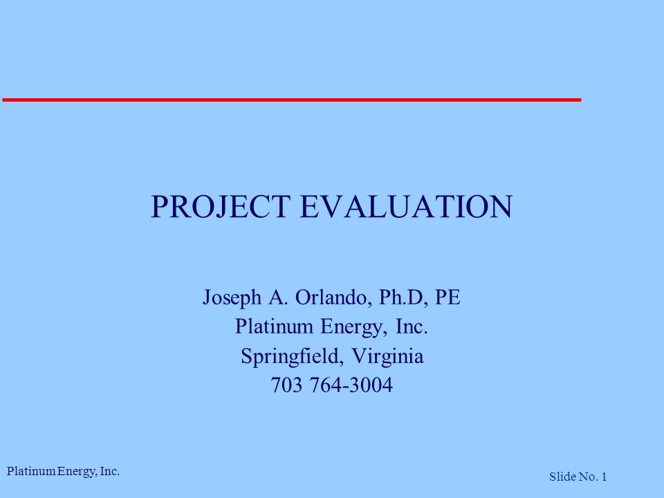 Platinum Energy, Inc. Slide No. 1 PROJECT EVALUATION Joseph A.