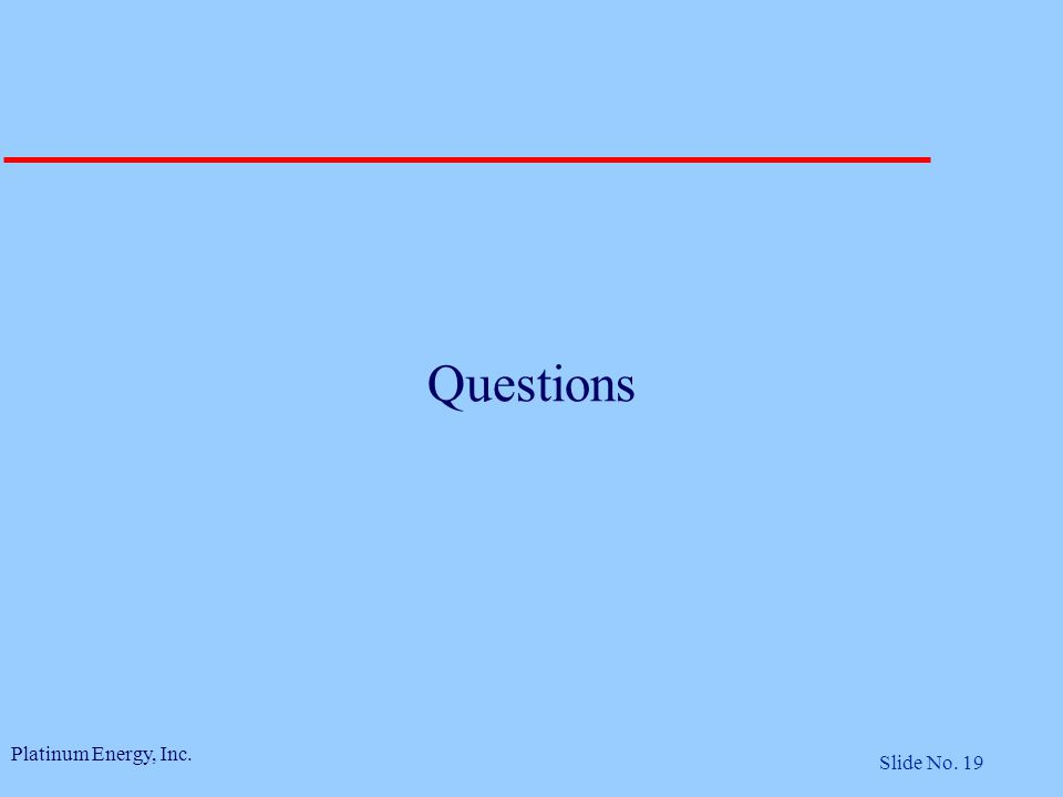 Platinum Energy, Inc. Slide No. 19 Questions