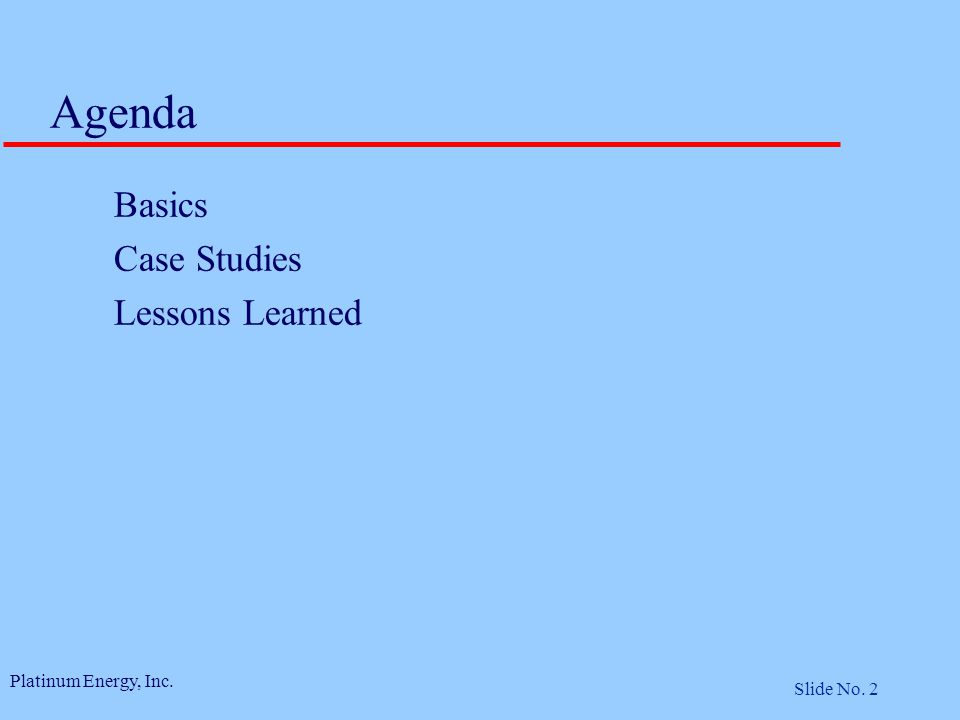 Platinum Energy, Inc. Slide No. 2 Agenda Basics Case Studies Lessons Learned