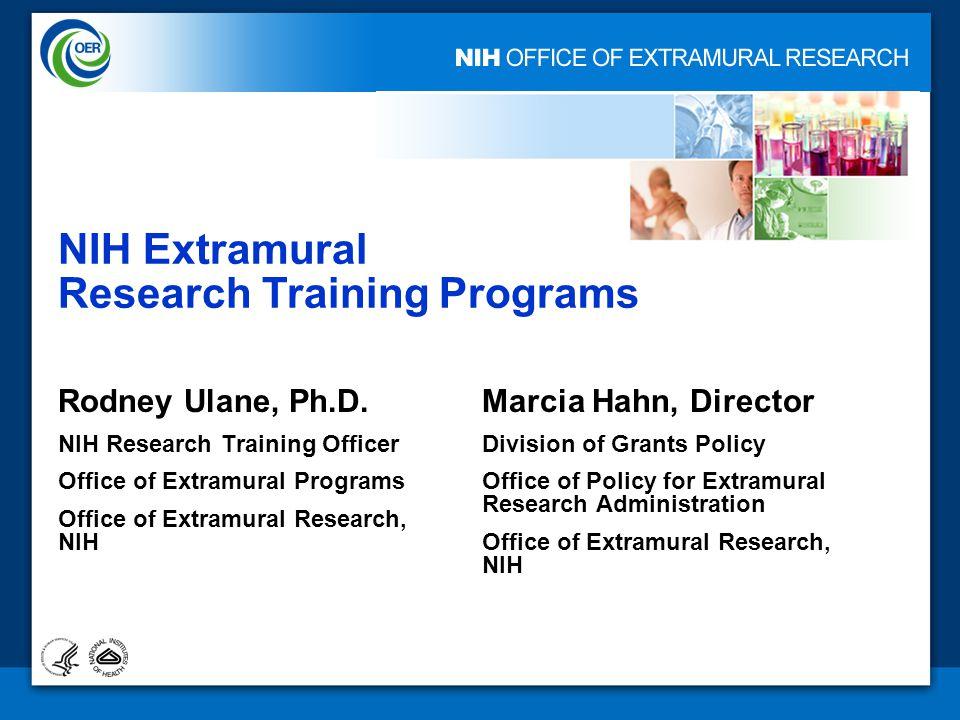 1 NIH Extramural Research Training Programs Rodney Ulane, Ph.D. NIH Research Training Officer Office of Extramural Programs Office of Extramural Resea
