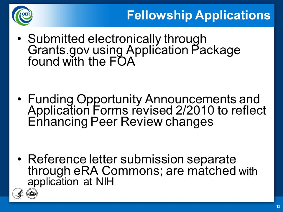 13 Fellowship Applications Submitted electronically through Grants.gov using Application Package found with the FOA Funding Opportunity Announcements