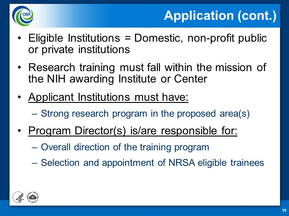 19 Application (cont.) Eligible Institutions = Domestic, non-profit public or private institutions Research training must fall within the mission of t