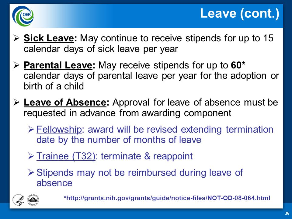 36  Sick Leave: May continue to receive stipends for up to 15 calendar days of sick leave per year  Parental Leave: May receive stipends for up to 6