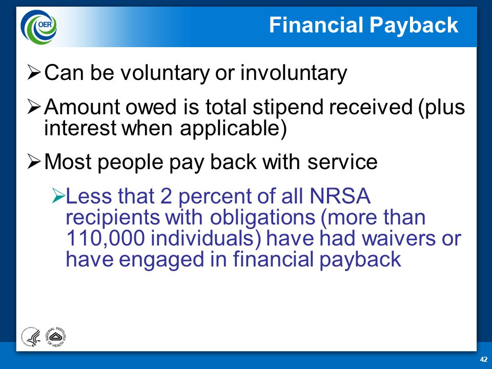 42 Financial Payback  Can be voluntary or involuntary  Amount owed is total stipend received (plus interest when applicable)  Most people pay back