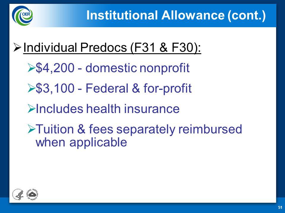 51  Individual Predocs (F31 & F30):  $4,200 - domestic nonprofit  $3,100 - Federal & for-profit  Includes health insurance  Tuition & fees separa