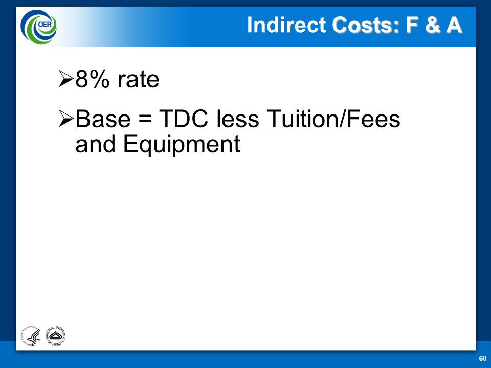 60 Costs: F & A Indirect Costs: F & A  8% rate  Base = TDC less Tuition/Fees and Equipment