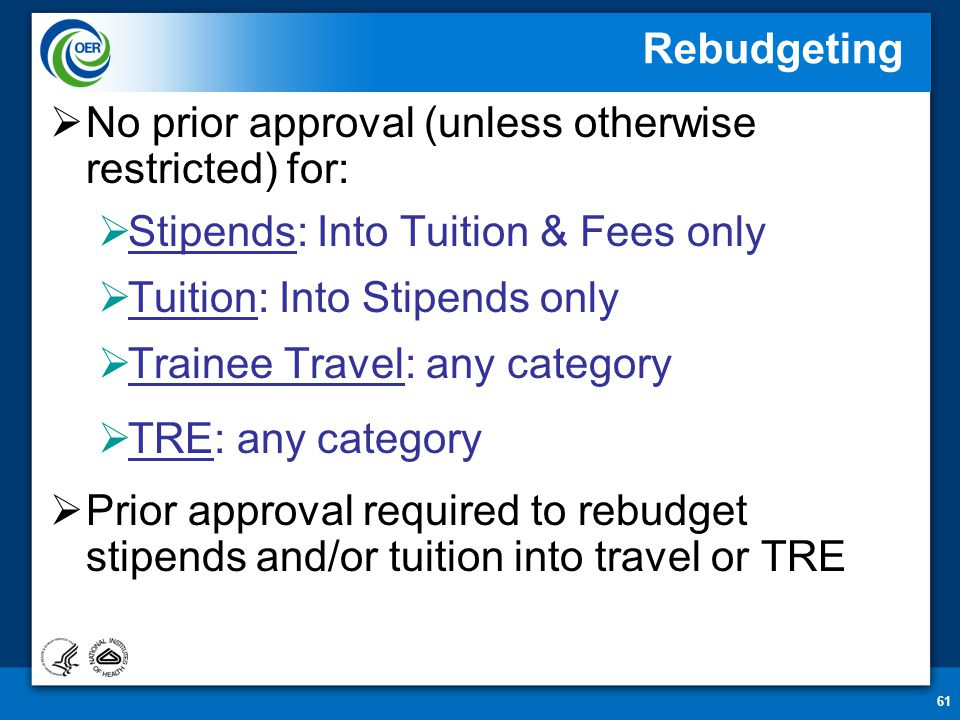 61 Rebudgeting  No prior approval (unless otherwise restricted) for:  Stipends: Into Tuition & Fees only  Tuition: Into Stipends only  Trainee Tra