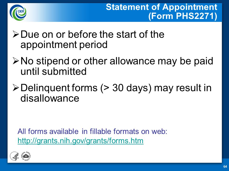 64 Statement of Appointment (Form PHS2271)  Due on or before the start of the appointment period  No stipend or other allowance may be paid until su