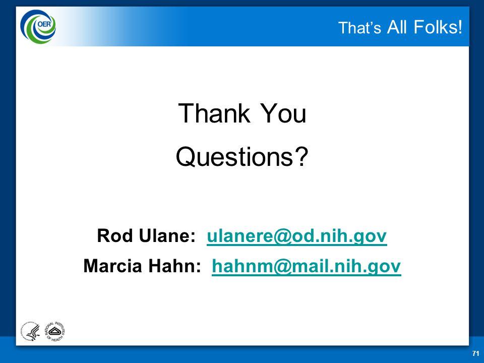 71 That's All Folks! Thank You Questions? Rod Ulane: ulanere@od.nih.govulanere@od.nih.gov Marcia Hahn: hahnm@mail.nih.govhahnm@mail.nih.gov