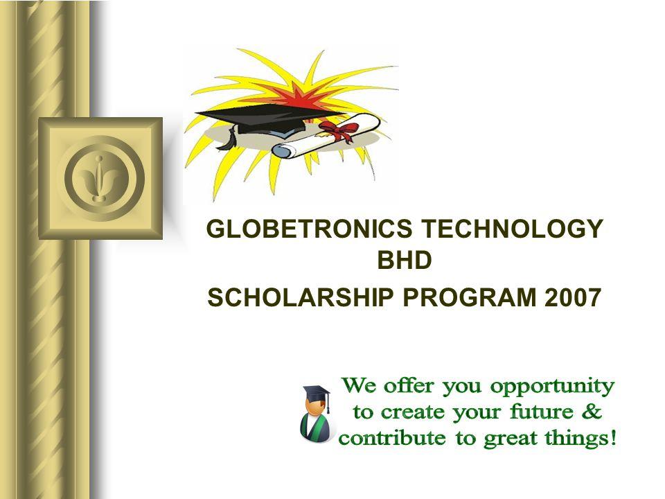 GLOBETRONICS TECHNOLOGY BHD SCHOLARSHIP PROGRAM 2007