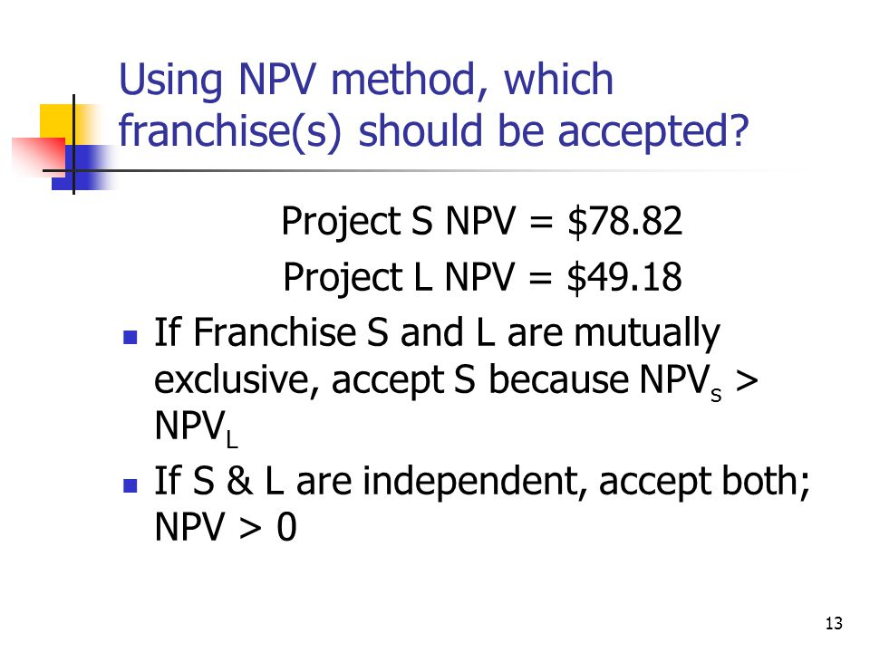 13 Using NPV method, which franchise(s) should be accepted.