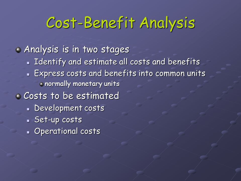 Cost-Benefit Analysis Benefits to be estimated direct benefits direct benefits e.g.