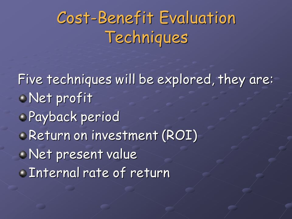 Cost-Benefit Evaluation Techniques Net Profit NP = total income - total cost NP = total income - total cost A very simple technique A very simple technique Does not consider time element Does not consider time element Of limited use when used in isolation Of limited use when used in isolation