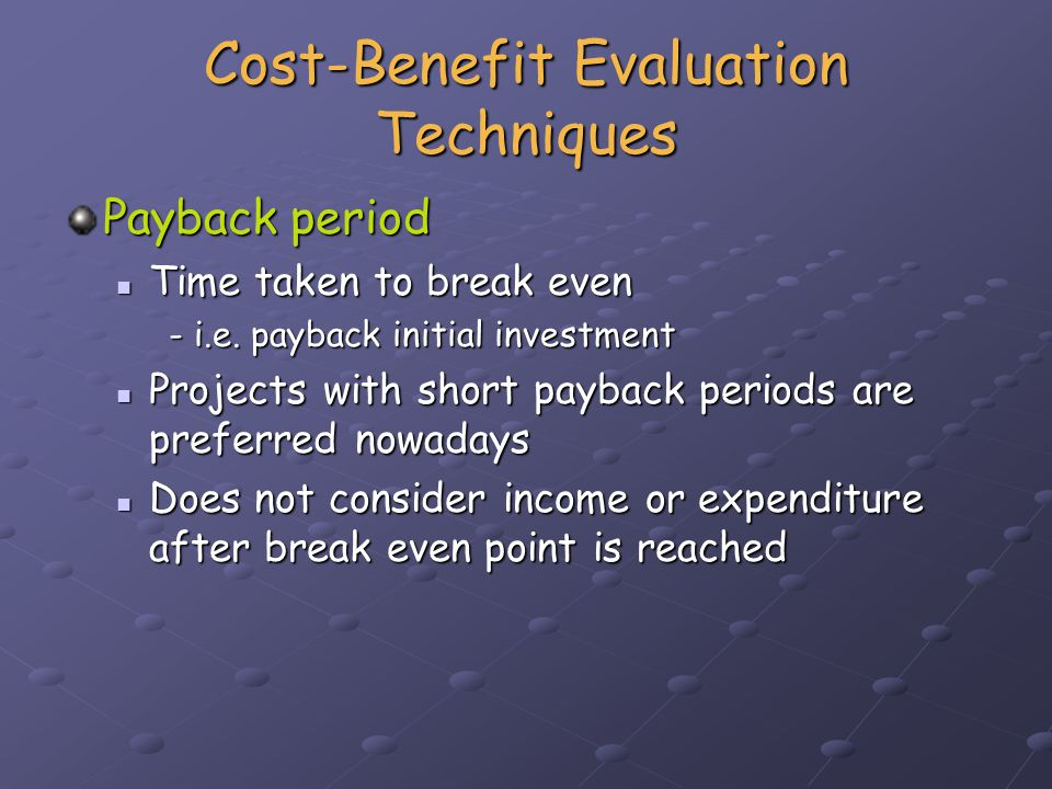 Cost-Benefit Evaluation Techniques Net profit + payback period Calculate the pay back period of each project?