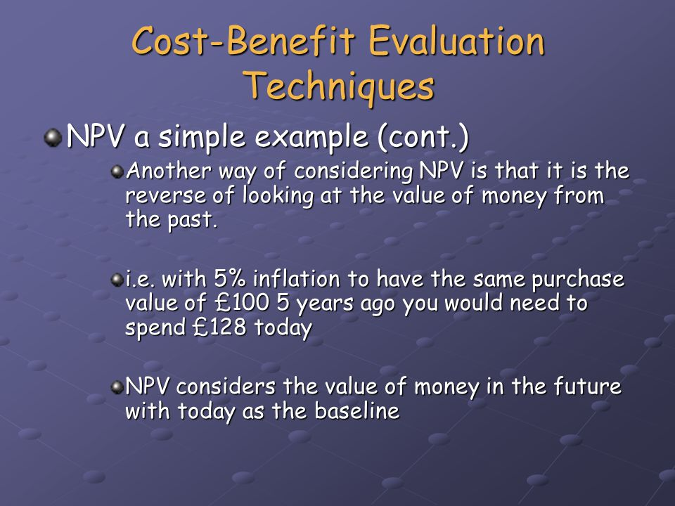 Cost-Benefit Evaluation Techniques The formula for net present values of future cash flows is present value = value in year t / (1+r) t - where r is the discount expressed as a decimal value - and t is the number of years in the future A simpler method is to use discount tables - present value = value in year t x discount factor - present value = value in year t x discount factor
