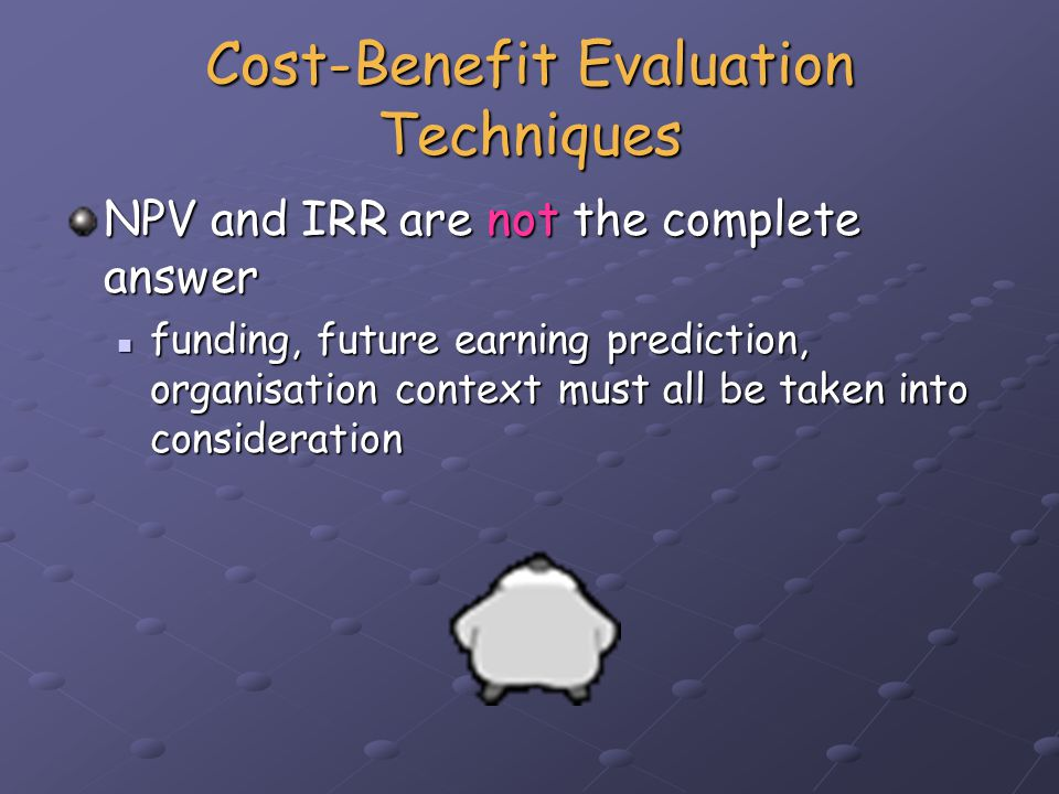 Risk Analysis All projects involve some form of risk Project evaluation has risks associated with it Risk Identification potential risks are identified, evaluated and ranked potential risks are identified, evaluated and ranked Various analysis techniques available e.g.