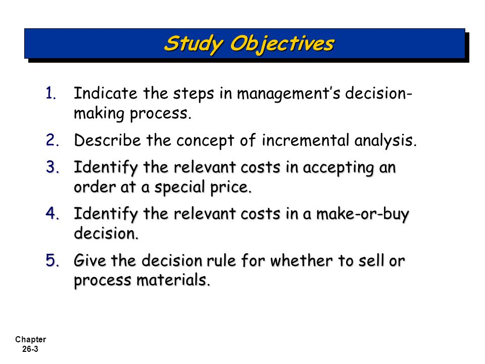 Chapter 26-3 Study Objectives 1.1.Indicate the steps in management's decision- making process.