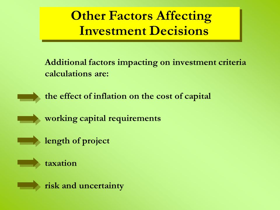 Additional factors impacting on investment criteria calculations are: the effect of inflation on the cost of capital working capital requirements leng