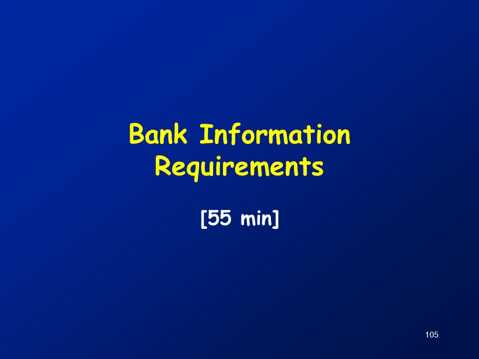 105 Bank Information Requirements [55 min]