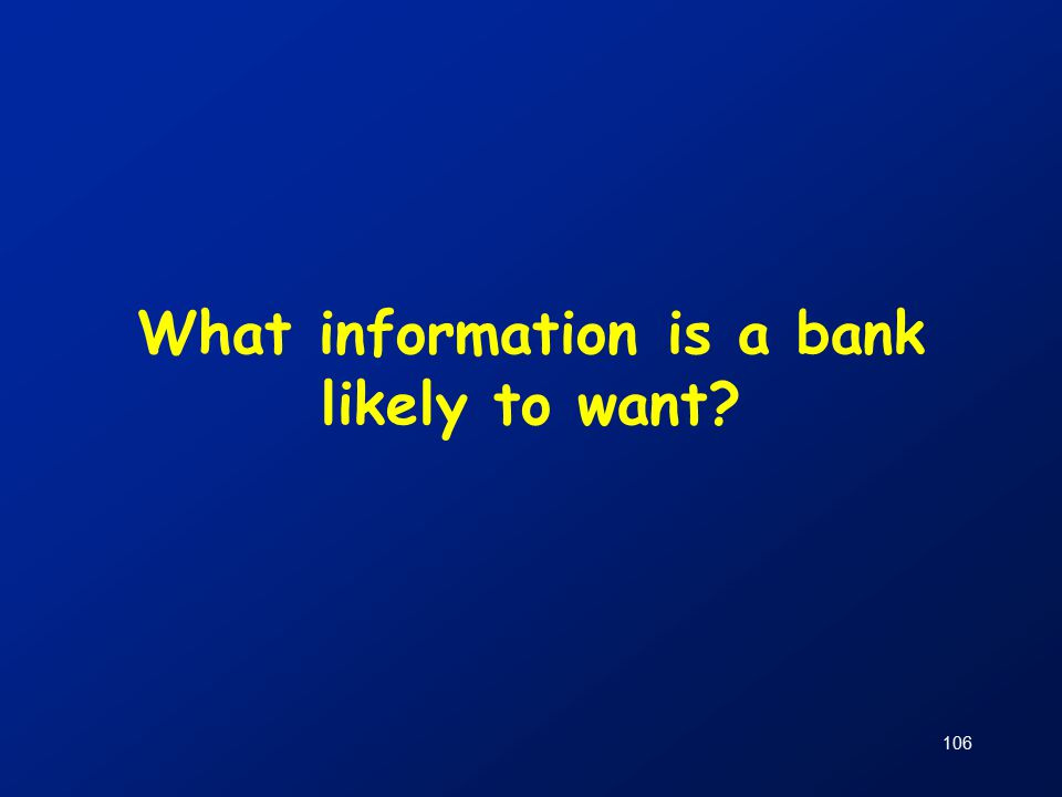 106 What information is a bank likely to want