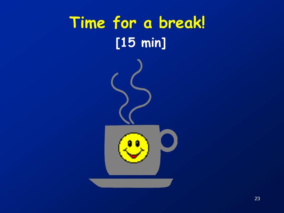 23 Time for a break! [15 min]