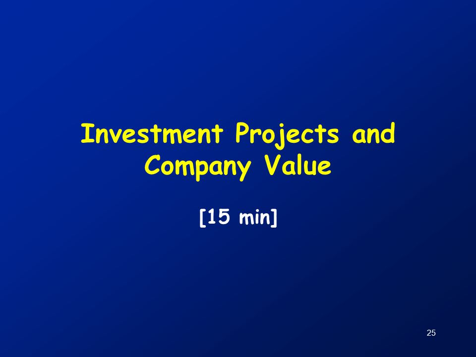 25 Investment Projects and Company Value [15 min]