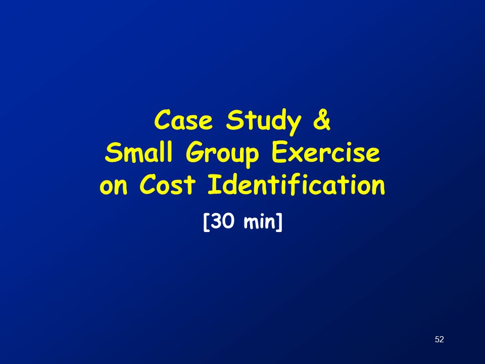 52 Case Study & Small Group Exercise on Cost Identification [30 min]