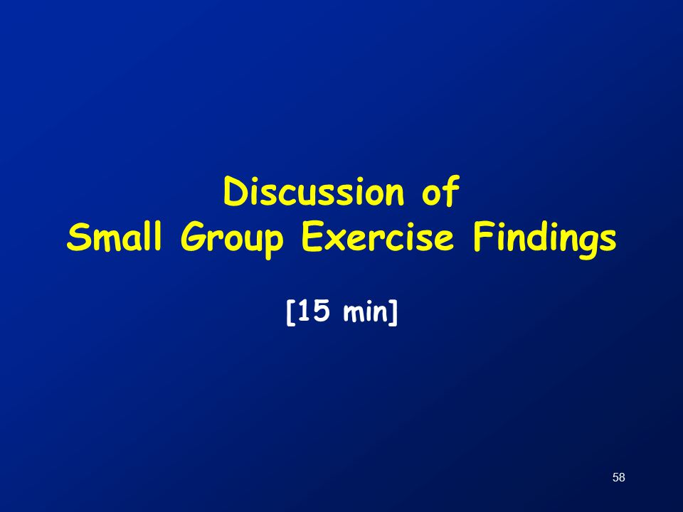 58 Discussion of Small Group Exercise Findings [15 min]