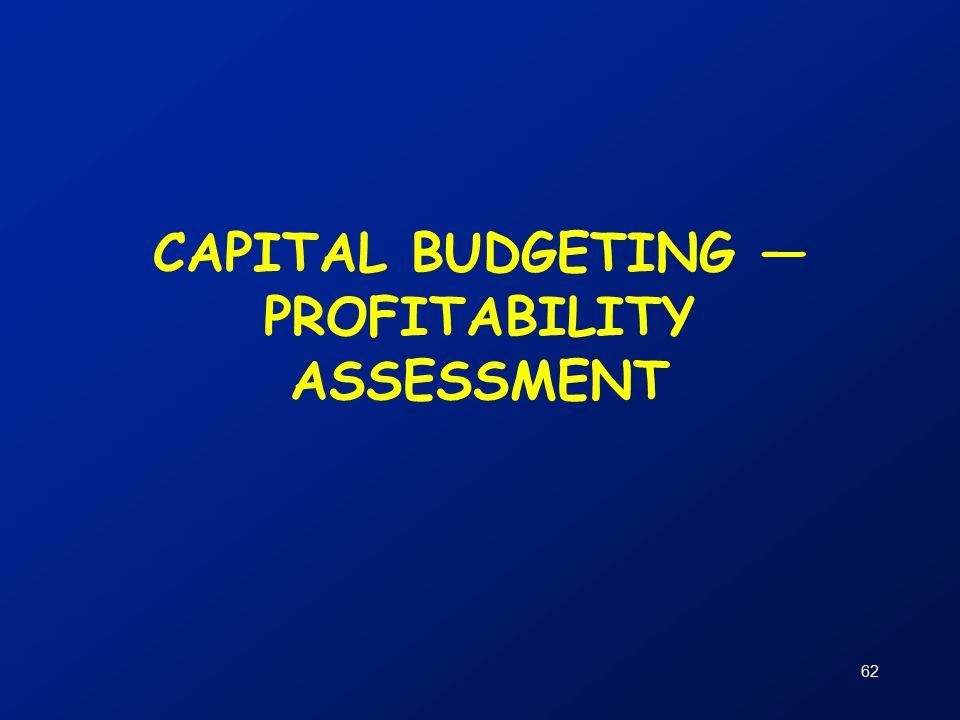 62 CAPITAL BUDGETING — PROFITABILITY ASSESSMENT