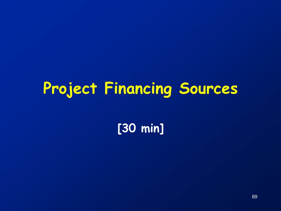 89 Project Financing Sources [30 min]