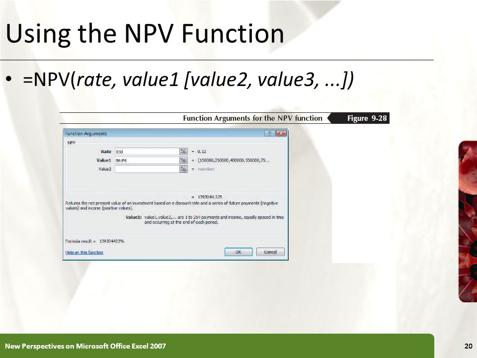 XP Using the NPV Function =NPV(rate, value1 [value2, value3,...]) New Perspectives on Microsoft Office Excel 200720