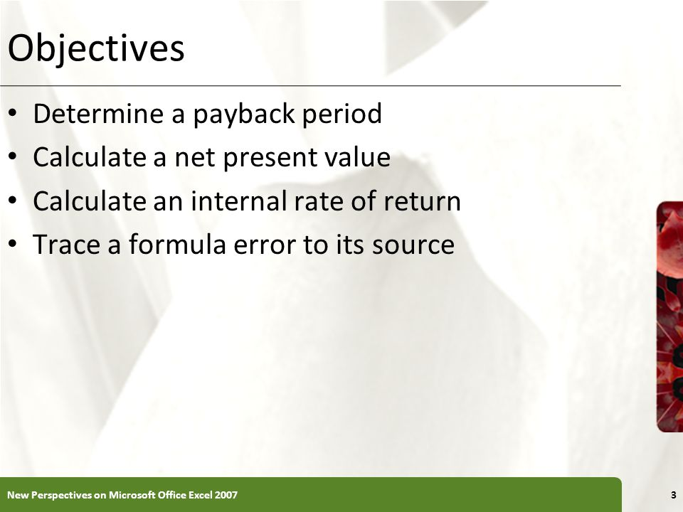 XP Objectives Determine a payback period Calculate a net present value Calculate an internal rate of return Trace a formula error to its source New Perspectives on Microsoft Office Excel 20073