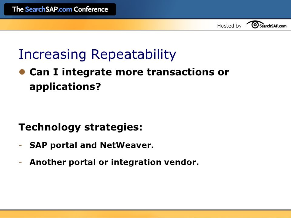 Hosted by Increasing Repeatability Can I integrate more transactions or applications.