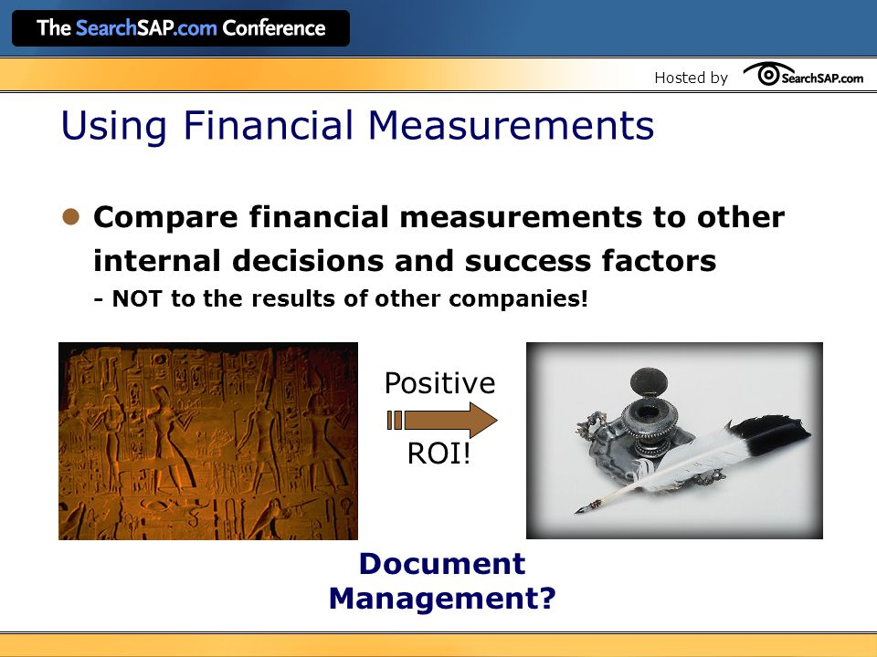 Hosted by Compare financial measurements to other internal decisions and success factors - NOT to the results of other companies.