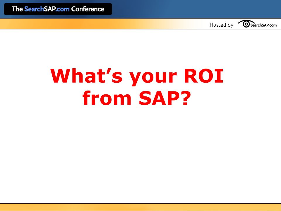 Hosted by What's your ROI from SAP?