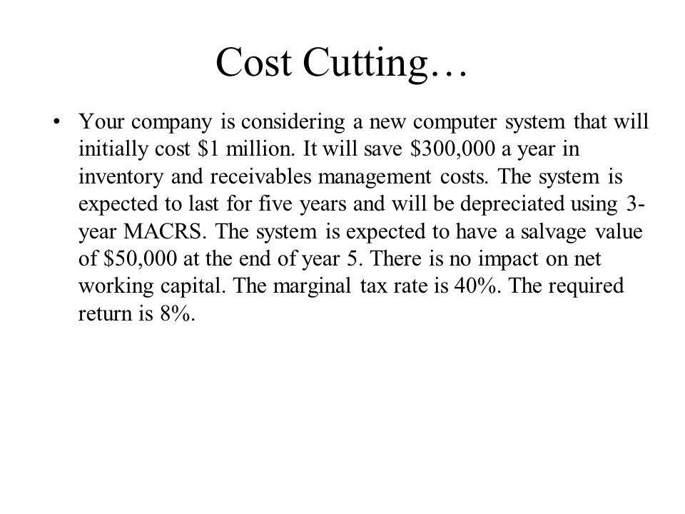 Cost Cutting… Your company is considering a new computer system that will initially cost $1 million.