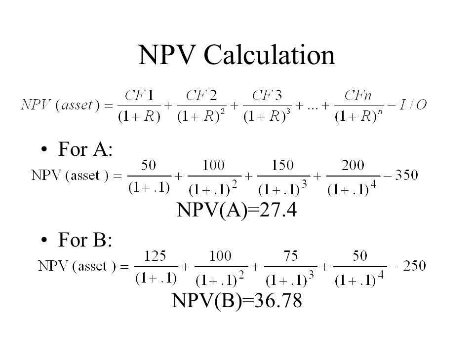 NPV Calculation For A: NPV(A)=27.4 For B: NPV(B)=36.78