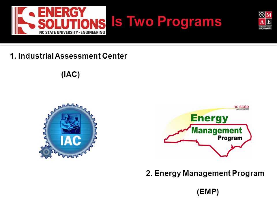 1. Industrial Assessment Center (IAC) 2. Energy Management Program (EMP)