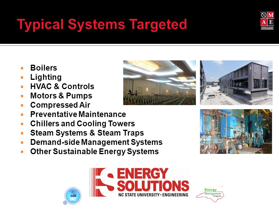  Boilers  Lighting  HVAC & Controls  Motors & Pumps  Compressed Air  Preventative Maintenance  Chillers and Cooling Towers  Steam Systems & Steam Traps  Demand-side Management Systems  Other Sustainable Energy Systems