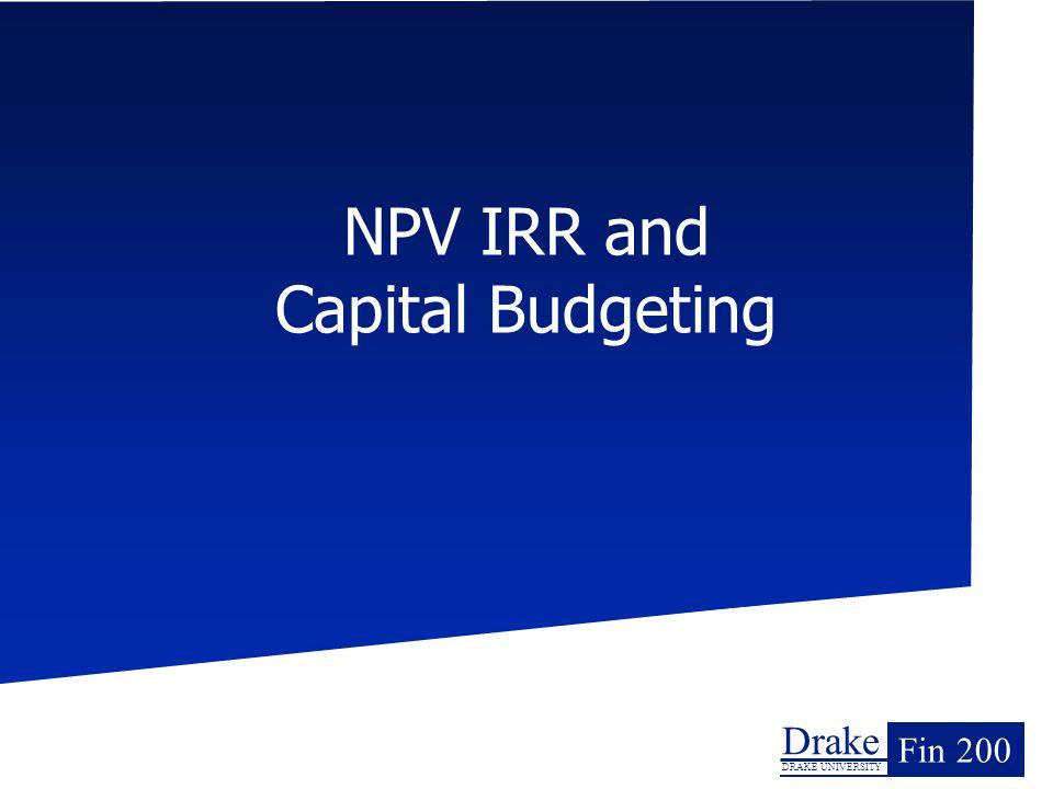 Drake DRAKE UNIVERSITY Fin 200 NPV IRR and Capital Budgeting