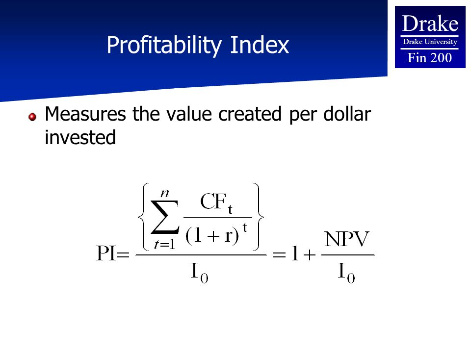 Drake Drake University Fin 200 Profitability Index Measures the value created per dollar invested