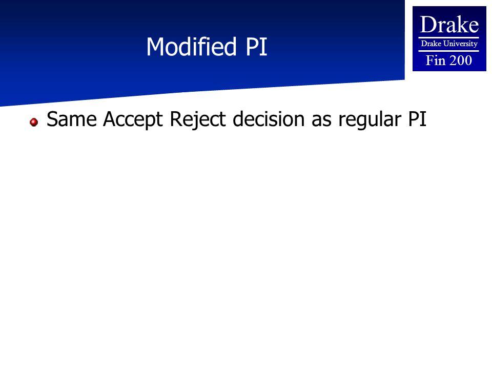 Drake Drake University Fin 200 Modified PI Same Accept Reject decision as regular PI