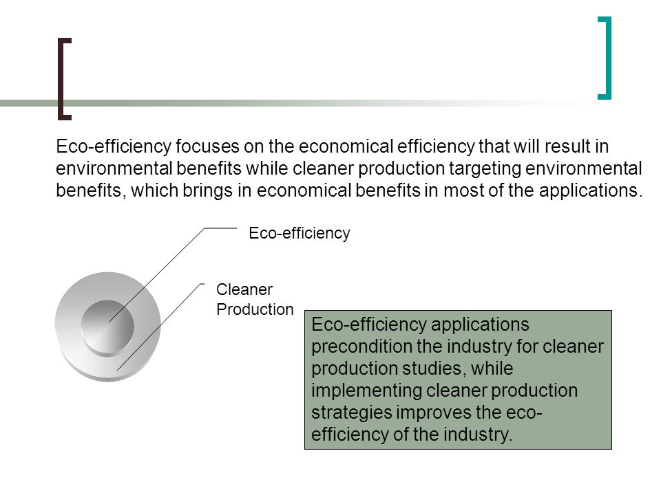 Eco-efficiency applications are very suitable for SMEs due to:  their low or no investment requirements  short pay-back periods  easy and fast applications  direct effect on reducing the environmental impacts