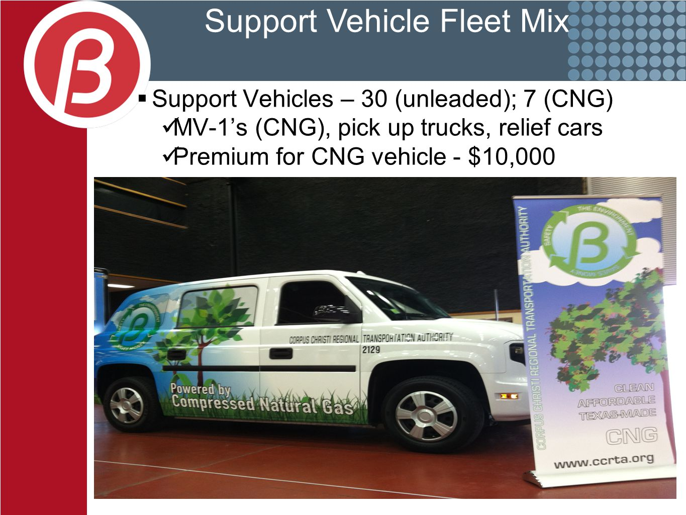 Support Vehicle Fleet Mix  Support Vehicles – 30 (unleaded); 7 (CNG) MV-1's (CNG), pick up trucks, relief cars Premium for CNG vehicle - $10,000