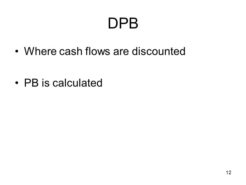 12 DPB Where cash flows are discounted PB is calculated