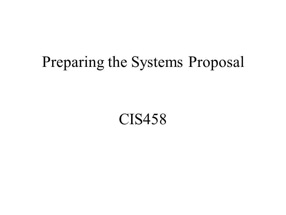 Preparing the Systems Proposal CIS458