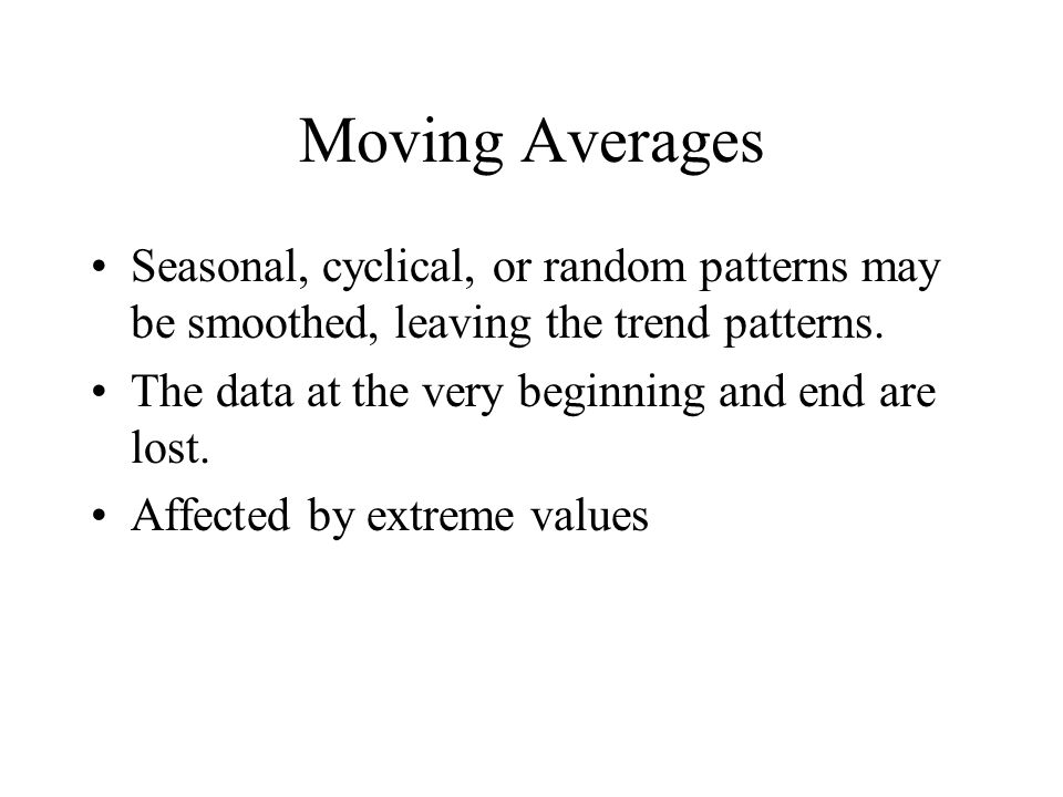 Moving Averages Seasonal, cyclical, or random patterns may be smoothed, leaving the trend patterns.