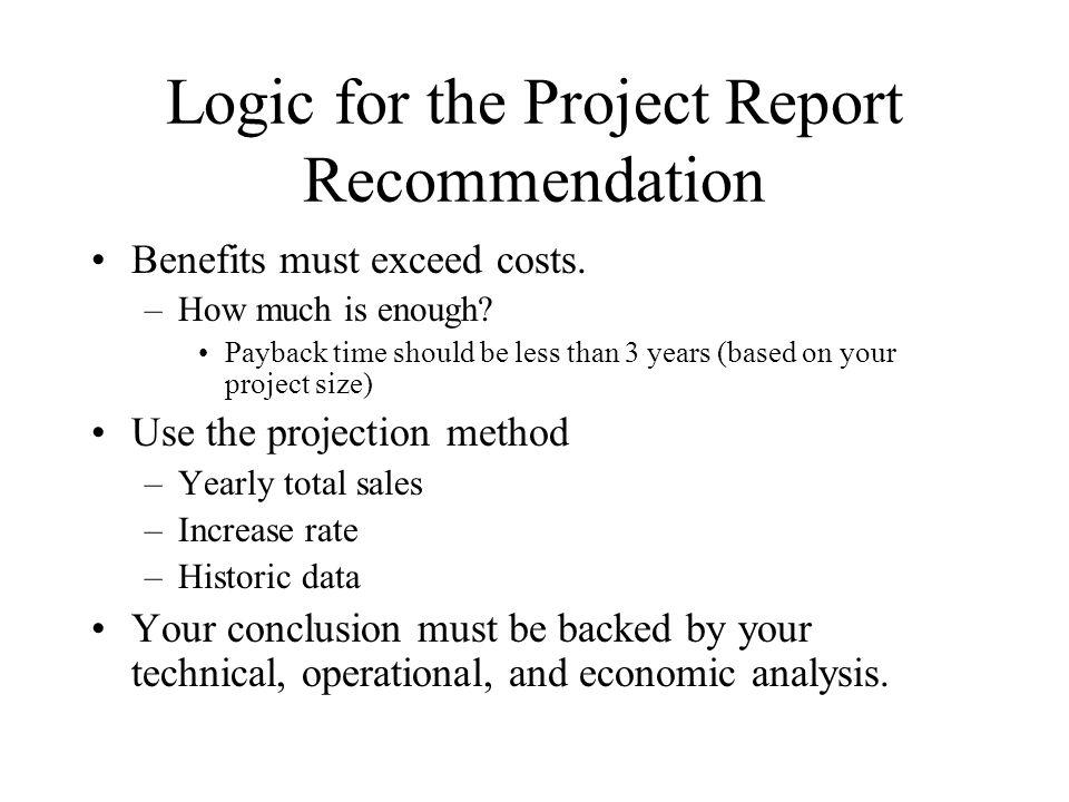 Logic for the Project Report Recommendation Benefits must exceed costs.