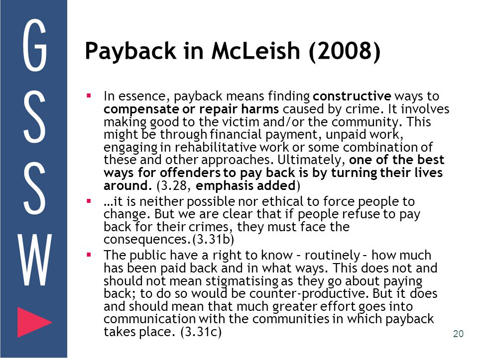 20 Payback in McLeish (2008)  In essence, payback means finding constructive ways to compensate or repair harms caused by crime.