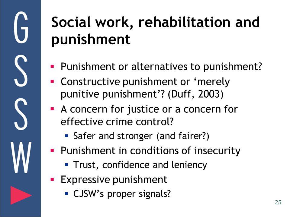 25 Social work, rehabilitation and punishment  Punishment or alternatives to punishment.